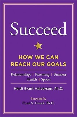 Succeed How We Can Reach Our Goals by Heidi Grant Halvorson